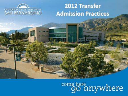 2012 Transfer Admission Practices. Fall 2013Winter 2013Spring 2013 Oct. 1 – Nov. 30, 2012 June 1-30, 2012 Closed* *Only open to SB 1440 August 1-31, 2012.