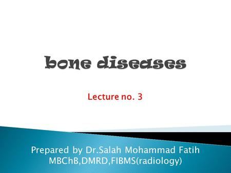 Lecture no. 3 Prepared by Dr.Salah Mohammad Fatih MBChB,DMRD,FIBMS(radiology)