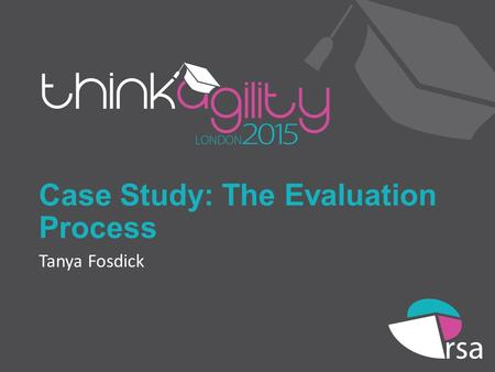 Case Study: The Evaluation Process Tanya Fosdick.