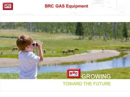 BRC <strong>GAS</strong> Equipment GROWING TOWARD THE FUTURE.