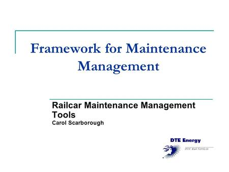 Framework for Maintenance Management Railcar Maintenance Management Tools Carol Scarborough.