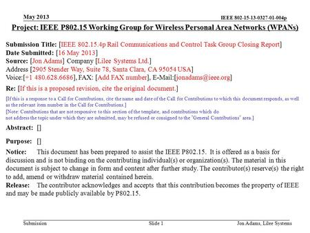 IEEE 802-15-13-0327-01-004p Submission May 2013 Jon Adams, Lilee SystemsSlide 1 Project: IEEE P802.15 Working Group for Wireless Personal Area Networks.