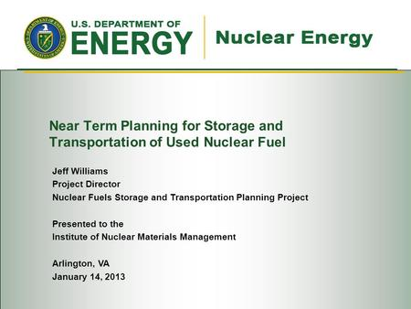 Near Term Planning for Storage and Transportation of Used Nuclear Fuel Jeff Williams Project Director Nuclear Fuels Storage and Transportation Planning.