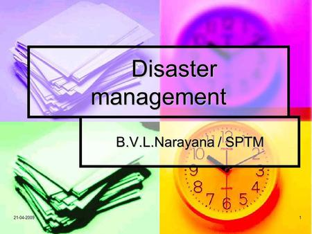21-04-20091 Disaster management B.V.L.Narayana / SPTM.