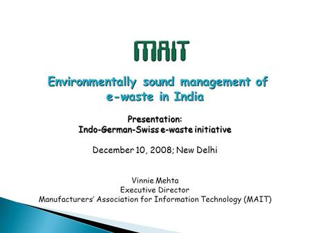 Environmentally sound management of e-waste in India Environmentally sound management of e-waste in IndiaPresentation: Indo-German-Swiss e-waste initiative.