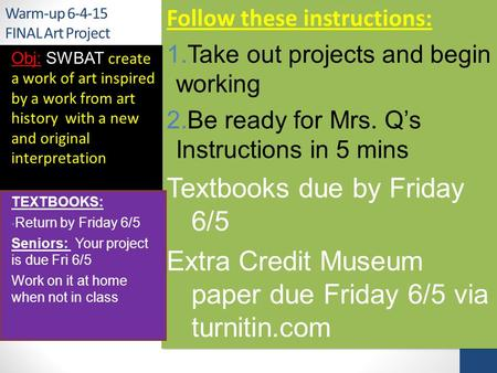 Warm-up 6-4-15 FINAL Art Project Obj: SWBAT create a work of art inspired by a work from art history with a new and original interpretation TEXTBOOKS: