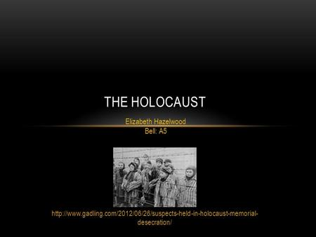 desecration/ THE HOLOCAUST Elizabeth Hazelwood Bell: A5.