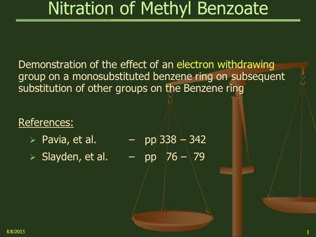 Nitration of Methyl Benzoate Demonstration of the effect of an electron withdrawing group on a monosubstituted benzene ring on subsequent substitution.