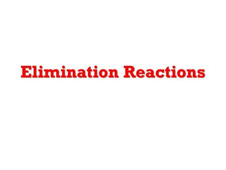 Elimination Reactions. Dehydrohalogenation (-HX) and Dehydration (-H 2 O) are the main types of elimination reactions.