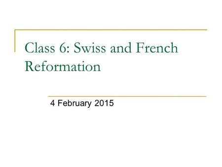 Class 6: Swiss and French Reformation 4 February 2015.