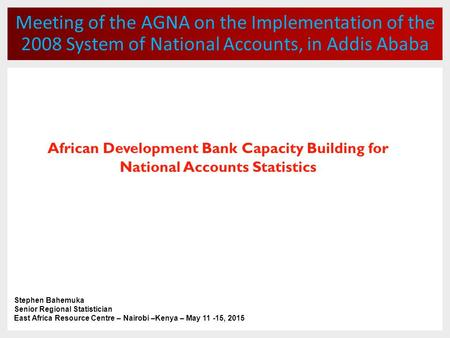 Meeting of the AGNA on the Implementation of the 2008 System of National Accounts, in Addis Ababa African Development Bank Capacity Building for National.