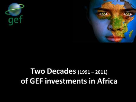 Two Decades (1991 – 2011) of GEF investments in Africa.