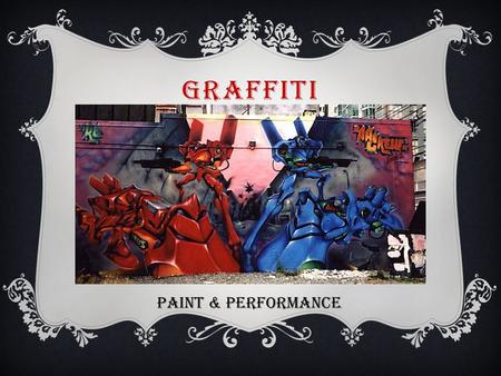 "GRAFFITI PAINT & PERFORMANCE. ""Derived from the Italian sgraffito, meaning to scratch, graffiti has been around since the beginning of mankind. Pictures,"