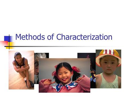 Methods of Characterization. Character Traits When you first meet a real person or a character in a book, you form judgments about that person. You might.