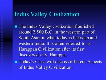 Indus Valley Civilization The Indus Valley civilization flourished around 2,500 B.C. in the western part of South Asia, in what today is Pakistan and western.