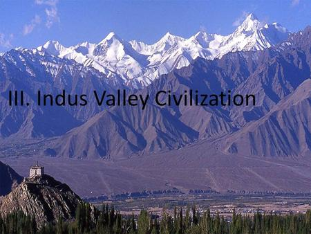 III. Indus Valley Civilization. Objective: To Understand that the Indus Valley Culture was rich and prospered in the Indus River Valley. Quick Review.
