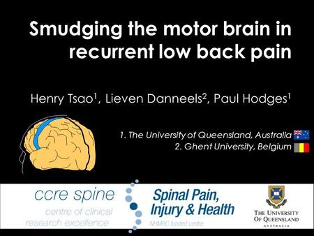 Smudging the motor brain in recurrent low back pain Henry Tsao 1, Lieven Danneels 2, Paul Hodges 1 1. The University of Queensland, Australia 2. Ghent.