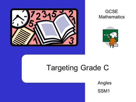 Targeting Grade C Angles SSM1 GCSE Mathematics. Practice 1:: To recognise vertically opposite, alternate (Z), corresponding (F) and interior angles Practice.