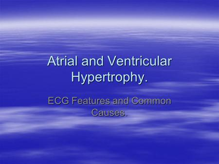Atrial and Ventricular Hypertrophy. ECG Features and Common Causes.