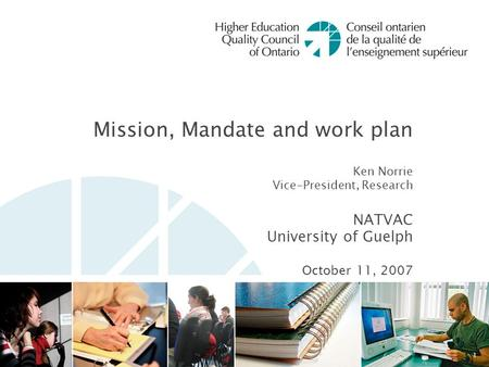 Mission, Mandate and work plan Ken Norrie Vice-President, Research NATVAC University of Guelph October 11, 2007 1.