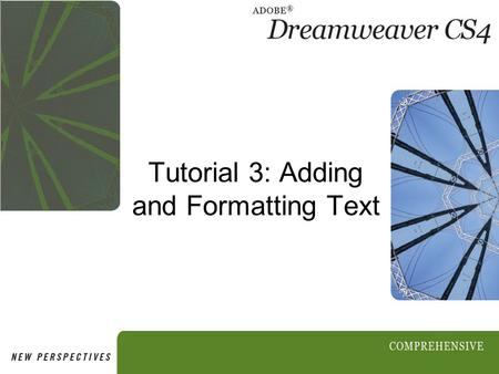 Tutorial 3: Adding and Formatting Text. 2 Objectives Session 3.1 Type text into a page Copy text from a document and paste it into a page Check for spelling.