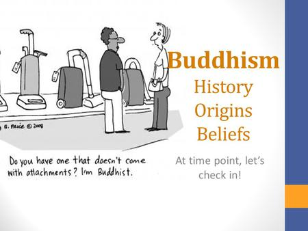Buddhism History Origins Beliefs At time point, let's check in!