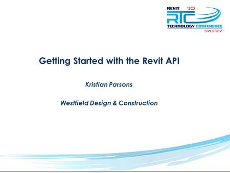 TM Getting Started with the Revit API Kristian Parsons Westfield Design & Construction.