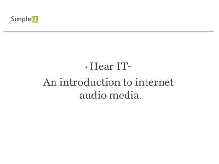 Hear IT- An introduction to internet audio media..
