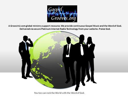 A GroovinU.com global ministry support resource. We provide continuous Gospel Music and the Word of God. Delivered via secure Platinum Internet Radio Technology.