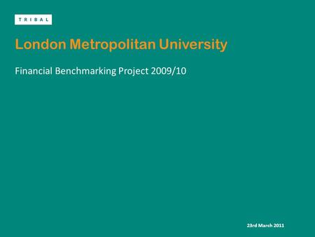 London Metropolitan University Financial Benchmarking Project 2009/10 23rd March 2011.