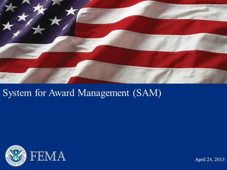 PRE-DECISIONAL DRAFT Not For Release to Third Parties System for Award Management (SAM) April 24, 2013.