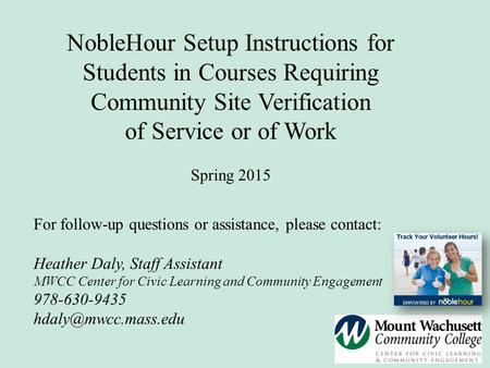 NobleHour Setup Instructions for Students in Courses Requiring Community Site Verification of Service or of Work Spring 2015 For follow-up questions or.