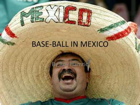 BASE-BALL IN MEXICO By Roy Hamric. WHEN IT WAS STARTED 1925.