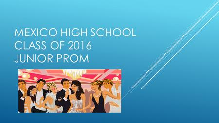 MEXICO HIGH SCHOOL CLASS OF 2016 JUNIOR PROM. THEME – THE GREAT GATSBY.