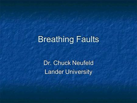Breathing Faults Dr. Chuck Neufeld Lander University Dr. Chuck Neufeld Lander University.