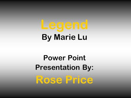 Legend By Marie Lu Power Point Presentation By: Rose Price.