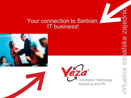 Your connection to Serbian IT business! virtuelna esnafska zajednica Information Technology Marketing and PR.
