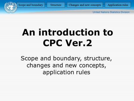 An introduction to CPC Ver.2 Scope and boundary, structure, changes and new concepts, application rules Scope and boundaryStructureChanges and new conceptsApplication.