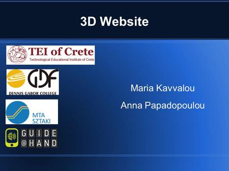 3D Website Maria Kavvalou Anna Papadopoulou. 3D Website Collaboration between TEI of Crete and Dennis Gabor College Project : Conversion of a website.