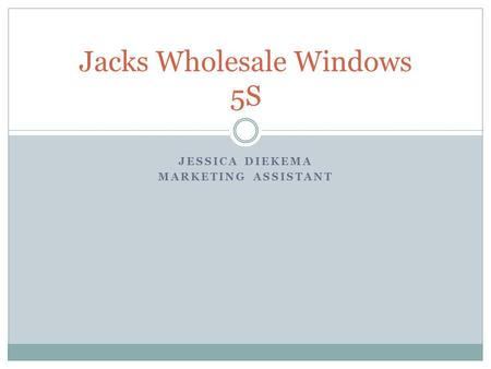 JESSICA DIEKEMA MARKETING ASSISTANT Jacks Wholesale Windows 5S.