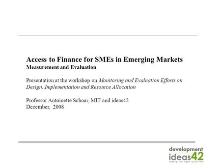 Access to Finance for SMEs in Emerging Markets Measurement and Evaluation Presentation at the workshop on Monitoring and Evaluation Efforts on Design,