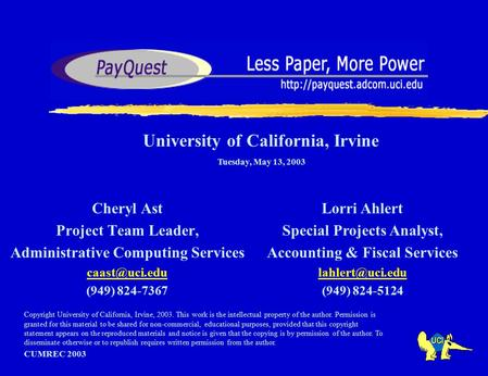 Cheryl Ast Project Team Leader, Administrative Computing Services (949) 824-7367 CUMREC 2003 University of California, Irvine Tuesday, May.