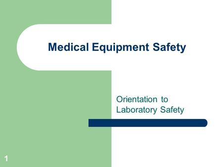 1 Medical Equipment Safety Orientation to Laboratory Safety.