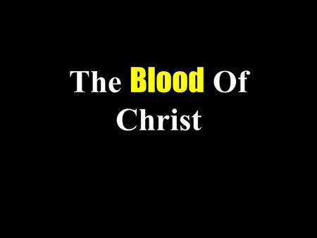"The Blood Of Christ. 2 Introduction Children in school often ask ""when am I going to use this?"" Concerning this sermon, you might ask, ""how does this."