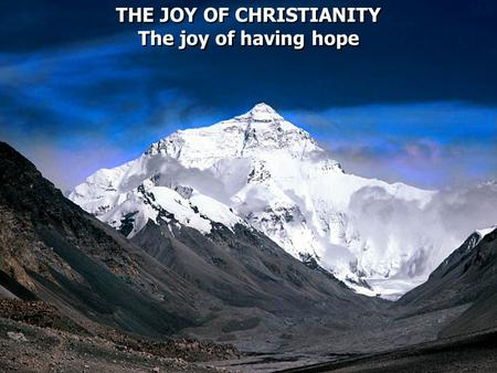 THE JOY OF CHRISTIANITY The joy of having hope THE JOY OF CHRISTIANITY The joy of having hope.