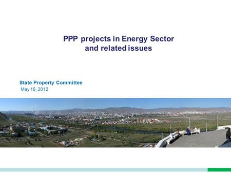 PPP projects in Energy Sector and related issues State Property Committee May 15, 2012.