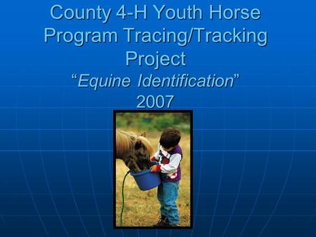 "County 4-H Youth HorseProgram Tracing/Tracking Project ""Equine Identification"" 2007."