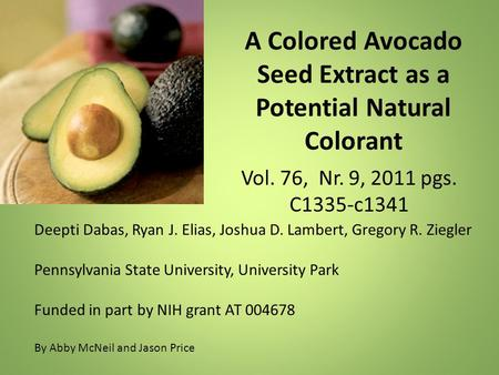 A Colored Avocado Seed Extract as a Potential Natural Colorant Vol. 76, Nr. 9, 2011 pgs. C1335-c1341 Deepti Dabas, Ryan J. Elias, Joshua D. Lambert, Gregory.