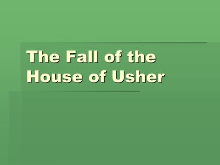 The Fall of the House of Usher.  The House of Usher is a run-down, gloomy, scary place.  The speaker has come to the House of Usher to stay with his.