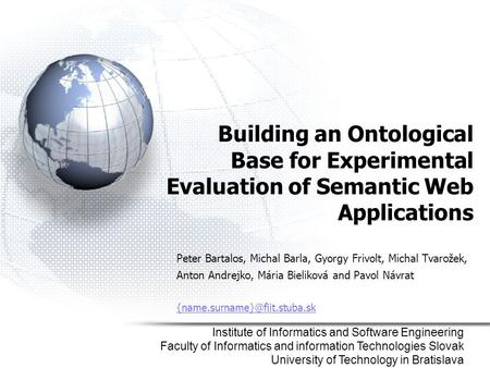 Building an Ontological Base for Experimental Evaluation of Semantic Web Applications Peter Bartalos, Michal Barla, Gyorgy Frivolt, Michal Tvarožek, Anton.